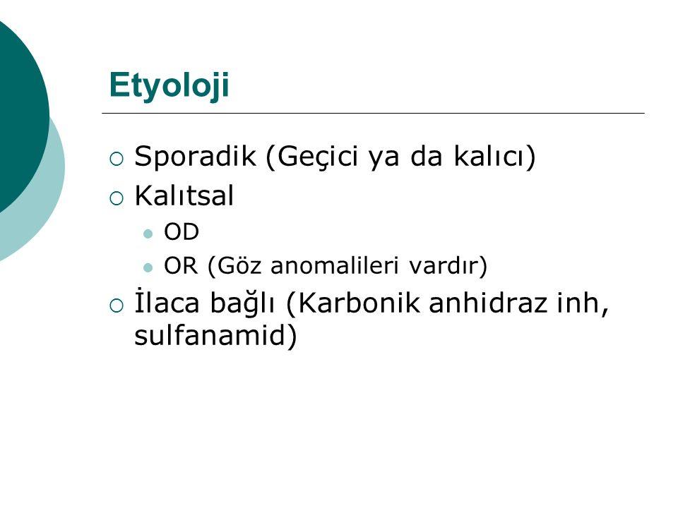 Etyoloji Sporadik (Geçici ya da kalıcı) Kalıtsal