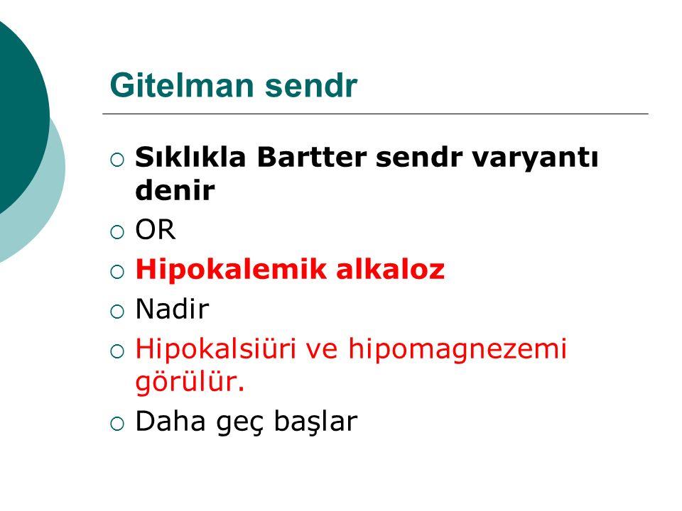 Gitelman sendr Sıklıkla Bartter sendr varyantı denir OR