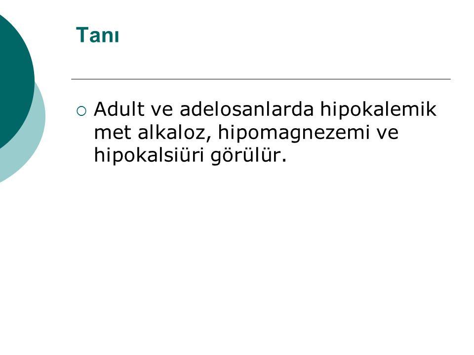 Tanı Adult ve adelosanlarda hipokalemik met alkaloz, hipomagnezemi ve hipokalsiüri görülür.