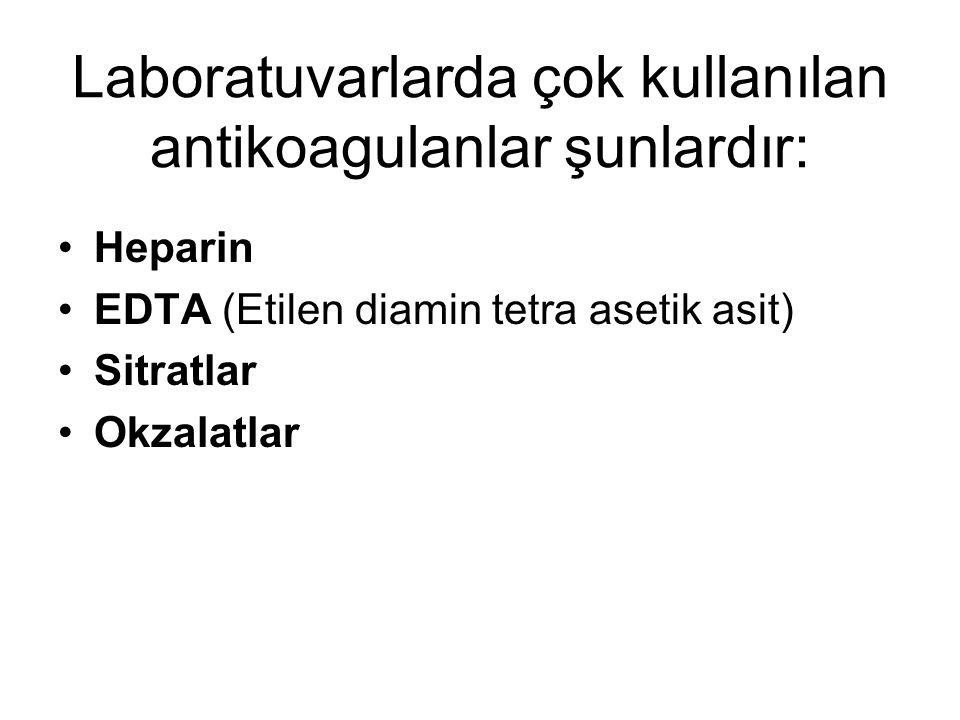 Laboratuvarlarda çok kullanılan antikoagulanlar şunlardır: