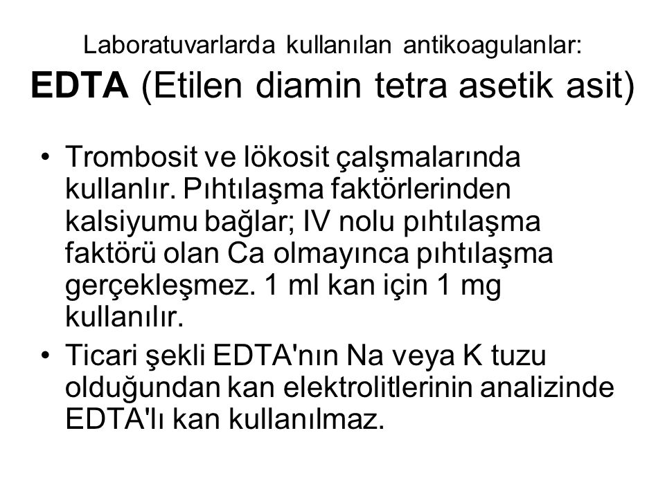 Laboratuvarlarda kullanılan antikoagulanlar: EDTA (Etilen diamin tetra asetik asit)