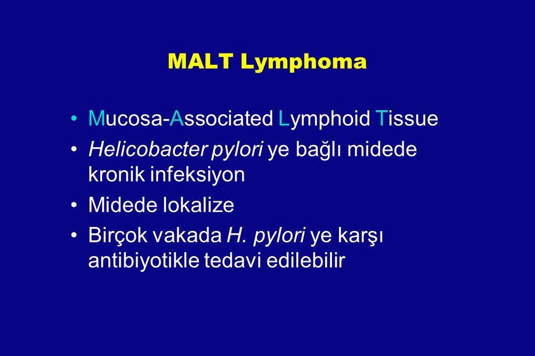 MALT Lymphoma Mucosa-Associated Lymphoid Tissue. Helicobacter pylori ye bağlı midede kronik infeksiyon.