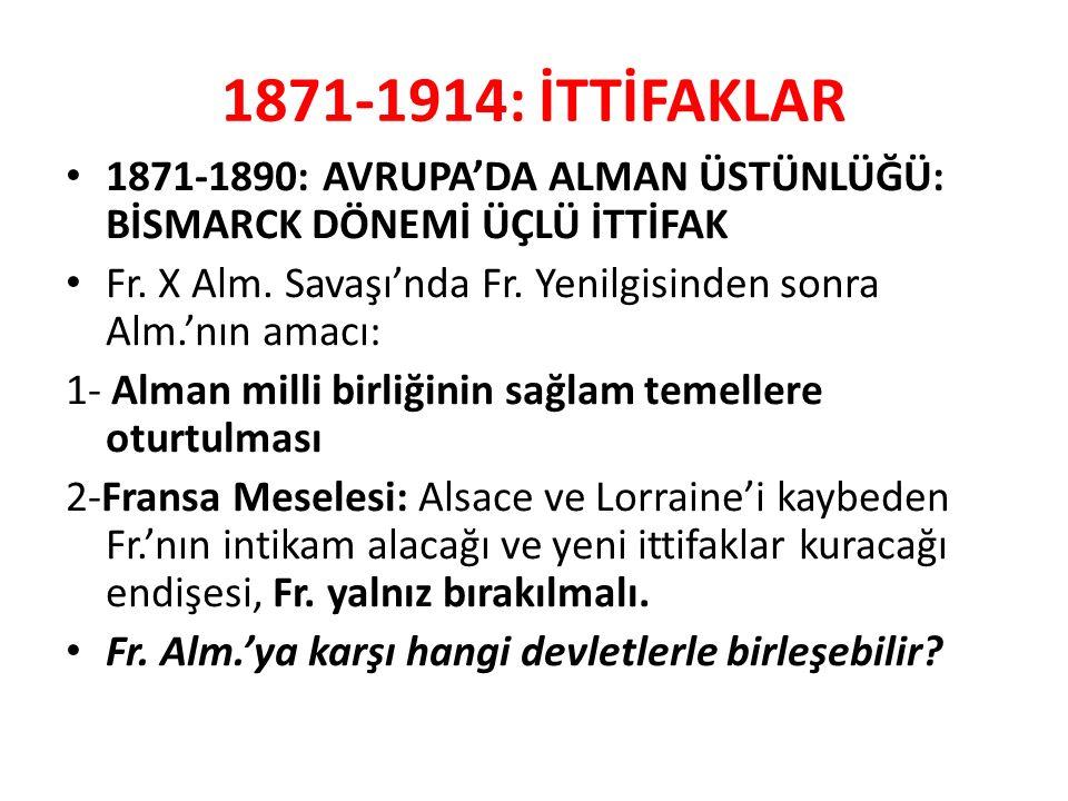 1871-1914: İTTİFAKLAR 1871-1890: AVRUPA'DA ALMAN ÜSTÜNLÜĞÜ: BİSMARCK DÖNEMİ ÜÇLÜ İTTİFAK.
