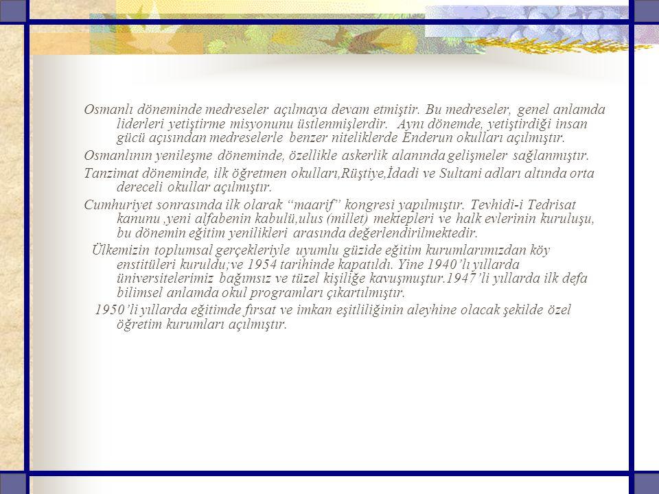 Osmanlı döneminde medreseler açılmaya devam etmiştir