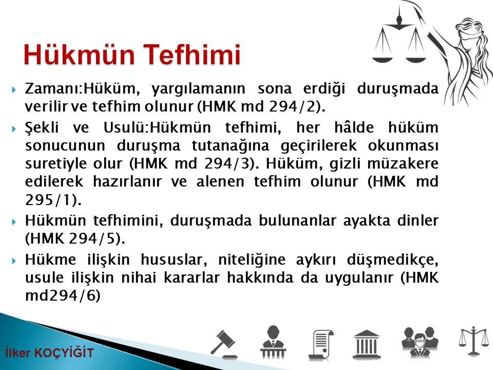 Hükmün Tefhimi Zamanı:Hüküm, yargılamanın sona erdiği duruşmada verilir ve tefhim olunur (HMK md 294/2).