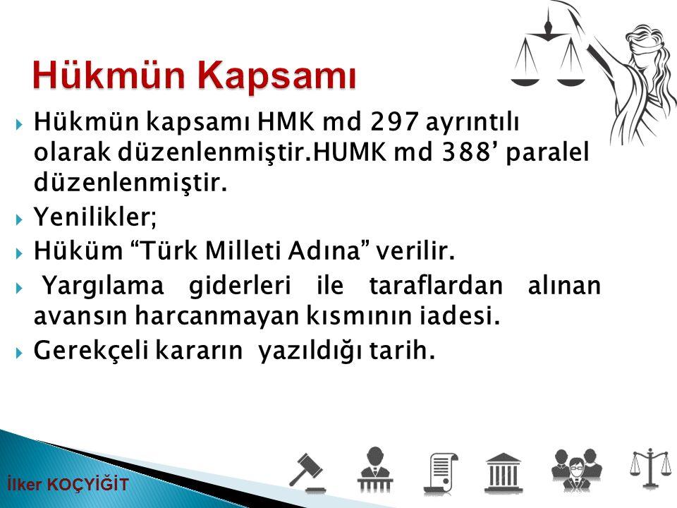 Hükmün Kapsamı Hükmün kapsamı HMK md 297 ayrıntılı olarak düzenlenmiştir.HUMK md 388' paralel düzenlenmiştir.