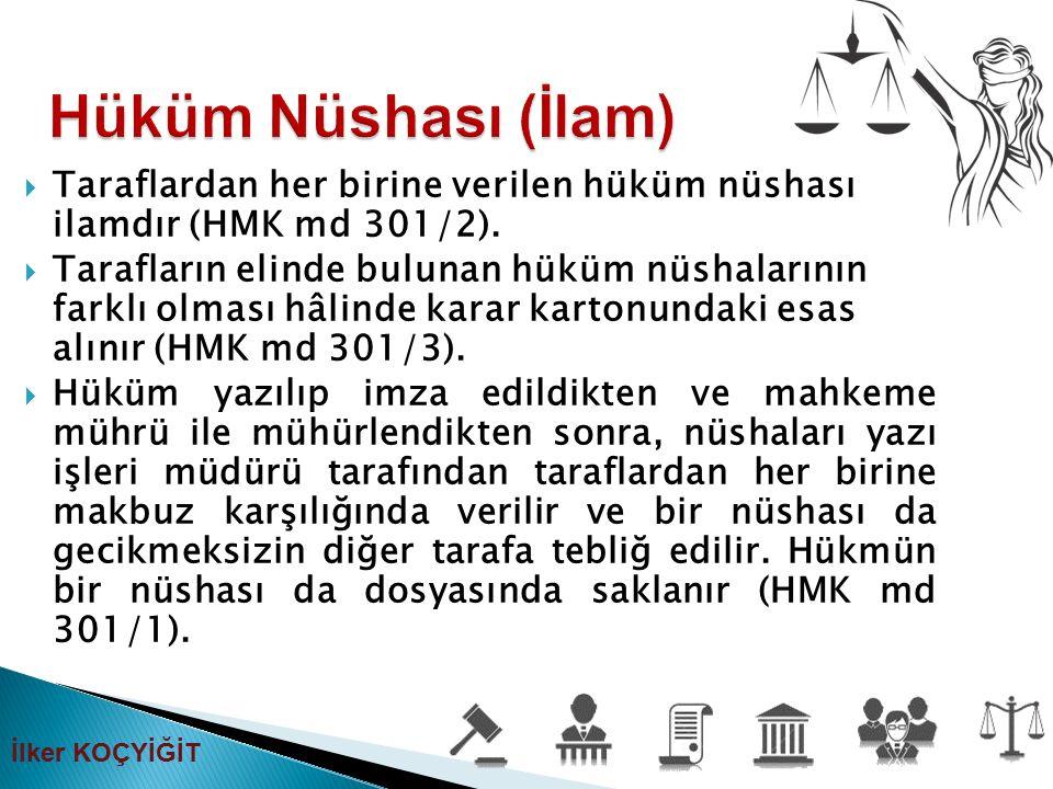 Hüküm Nüshası (İlam) Taraflardan her birine verilen hüküm nüshası ilamdır (HMK md 301/2).