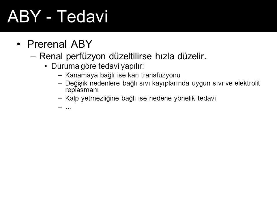 ABY - Tedavi Prerenal ABY Renal perfüzyon düzeltilirse hızla düzelir.