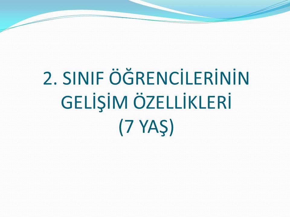 2. SINIF ÖĞRENCİLERİNİN GELİŞİM ÖZELLİKLERİ (7 YAŞ)