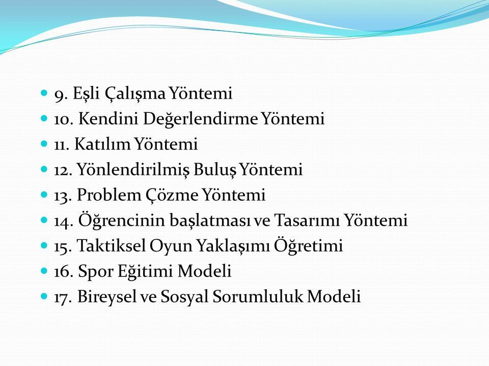 9. Eşli Çalışma Yöntemi 10. Kendini Değerlendirme Yöntemi. 11. Katılım Yöntemi. 12. Yönlendirilmiş Buluş Yöntemi.