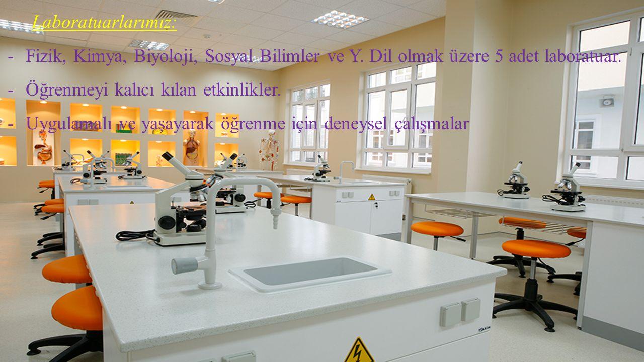 Laboratuarlarımız: Fizik, Kimya, Biyoloji, Sosyal Bilimler ve Y. Dil olmak üzere 5 adet laboratuar.