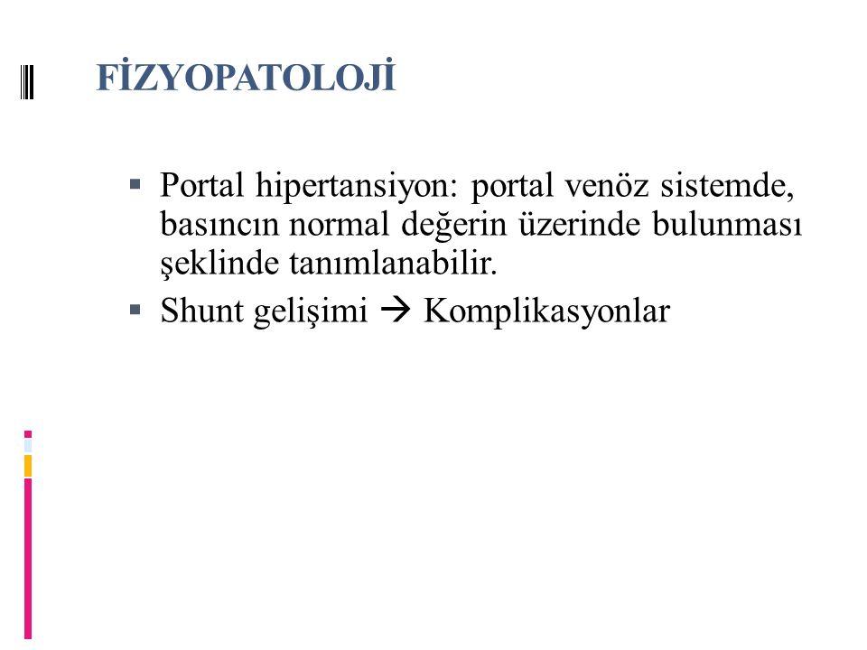 FİZYOPATOLOJİ Portal hipertansiyon: portal venöz sistemde, basıncın normal değerin üzerinde bulunması şeklinde tanımlanabilir.