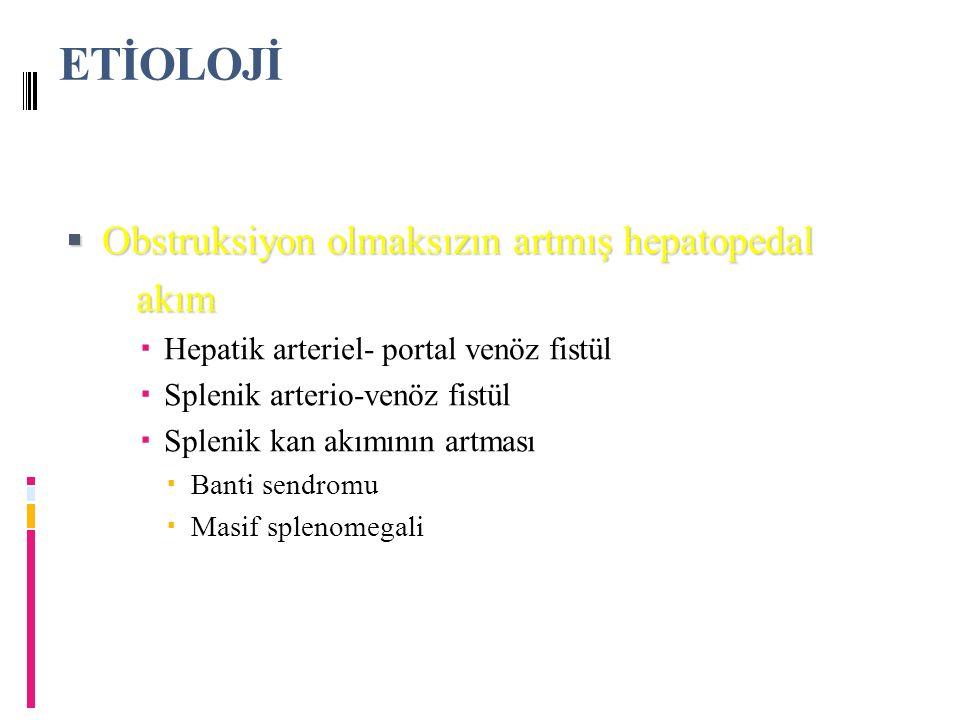 ETİOLOJİ Obstruksiyon olmaksızın artmış hepatopedal akım