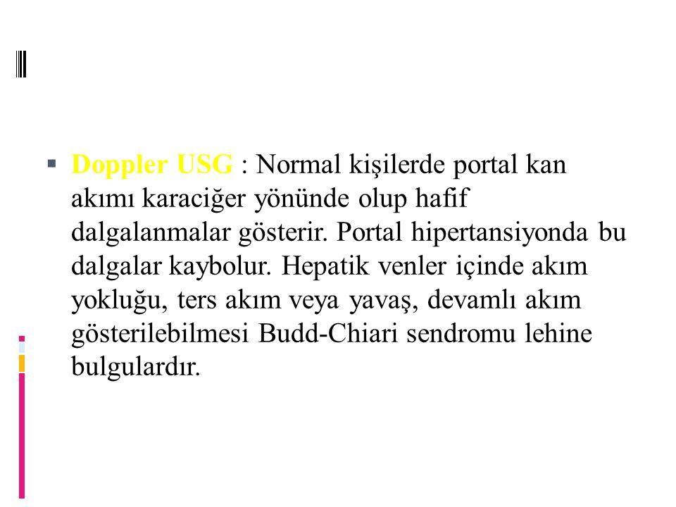 Doppler USG : Normal kişilerde portal kan akımı karaciğer yönünde olup hafif dalgalanmalar gösterir.
