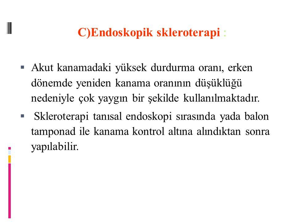 C)Endoskopik skleroterapi :