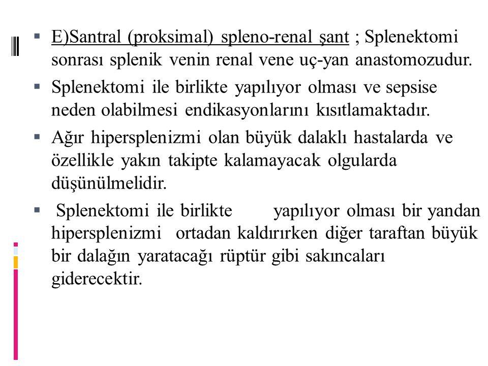 E)Santral (proksimal) spleno-renal şant ; Splenektomi sonrası splenik venin renal vene uç-yan anastomozudur.