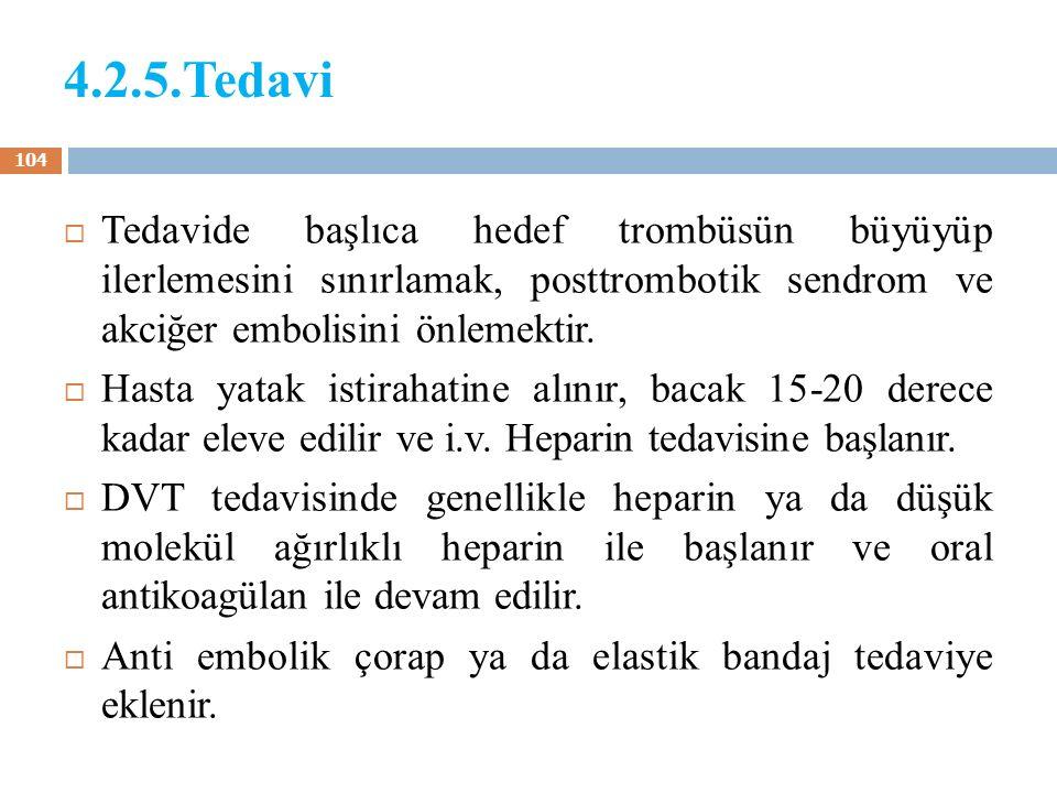4.2.5.Tedavi Tedavide başlıca hedef trombüsün büyüyüp ilerlemesini sınırlamak, posttrombotik sendrom ve akciğer embolisini önlemektir.