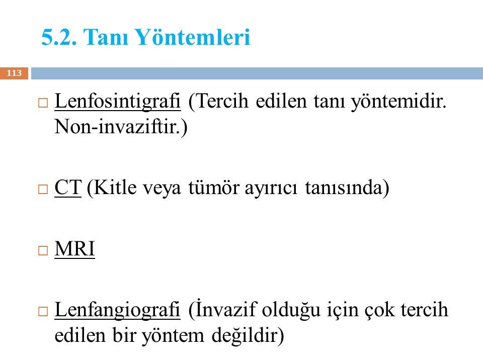 5.2. Tanı Yöntemleri Lenfosintigrafi (Tercih edilen tanı yöntemidir. Non-invaziftir.) CT (Kitle veya tümör ayırıcı tanısında)