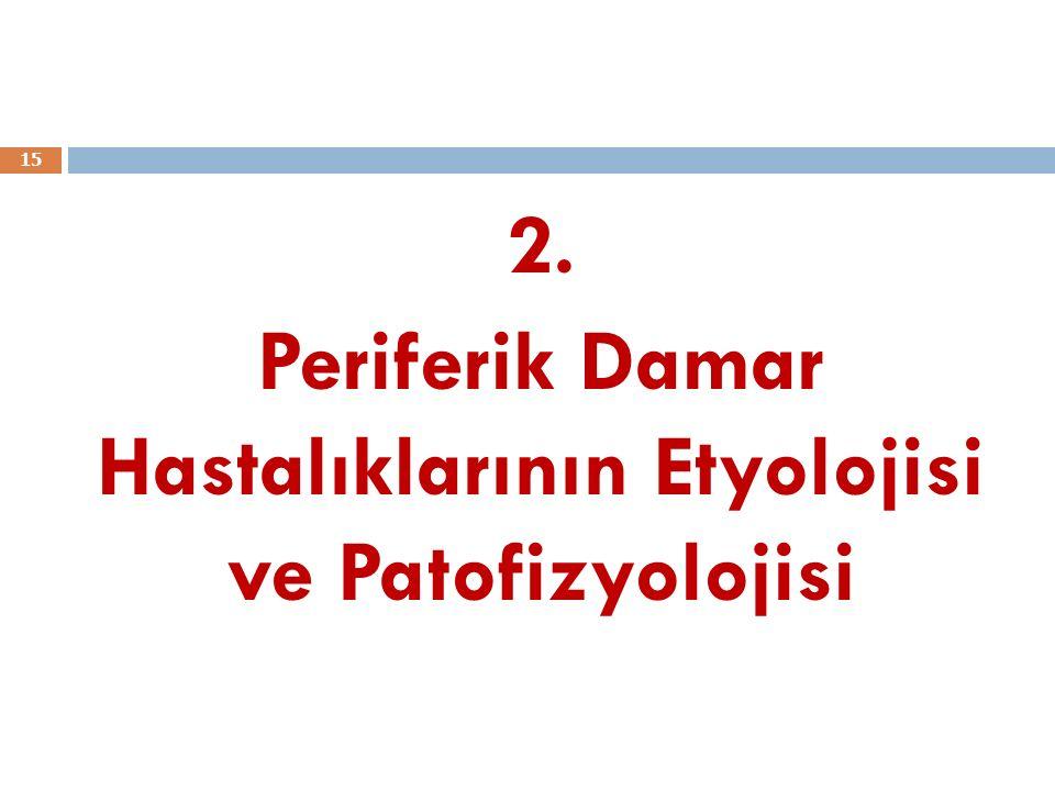 2. Periferik Damar Hastalıklarının Etyolojisi ve Patofizyolojisi