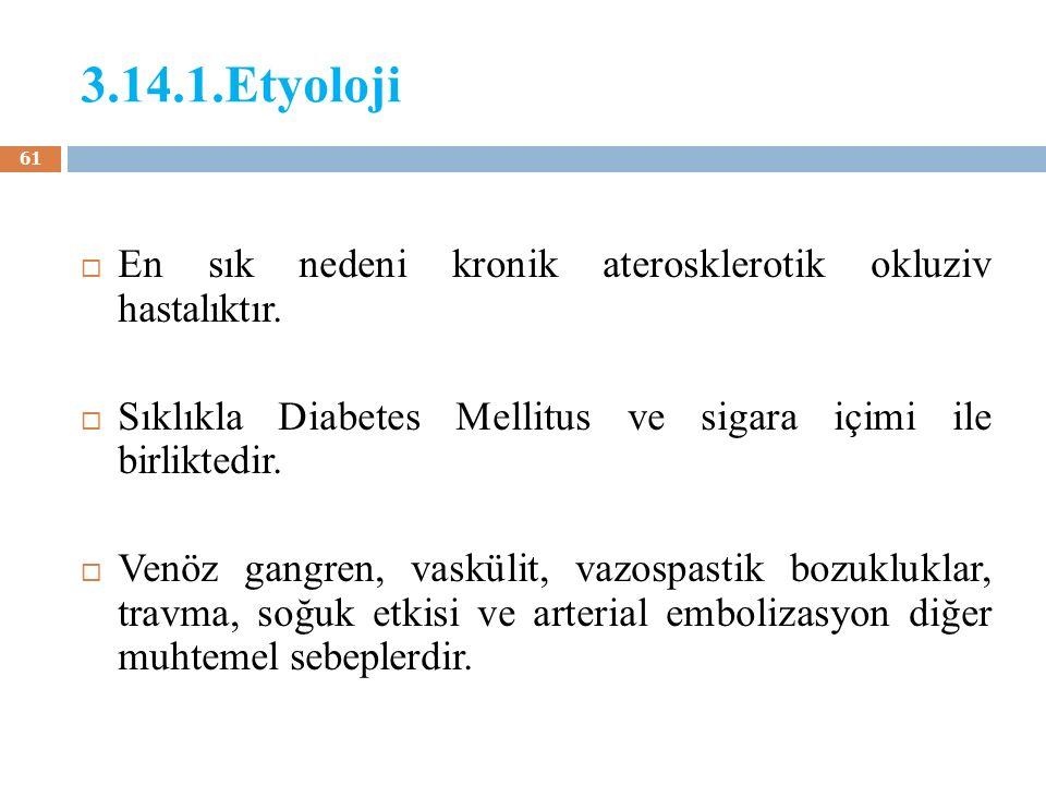 3.14.1.Etyoloji En sık nedeni kronik aterosklerotik okluziv hastalıktır. Sıklıkla Diabetes Mellitus ve sigara içimi ile birliktedir.