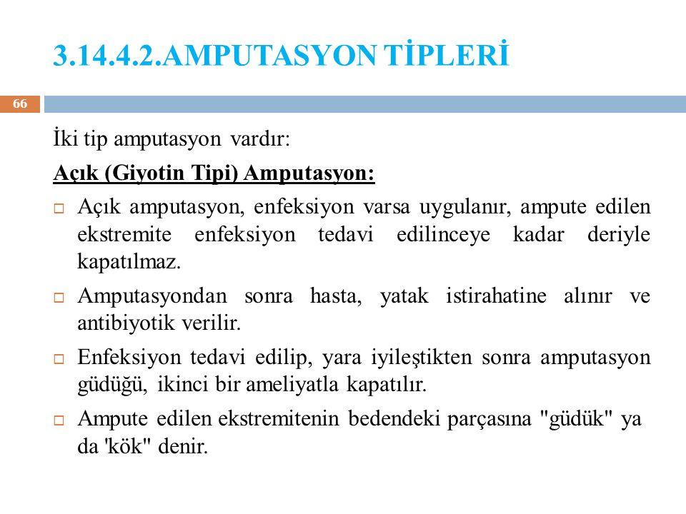 3.14.4.2.AMPUTASYON TİPLERİ İki tip amputasyon vardır: