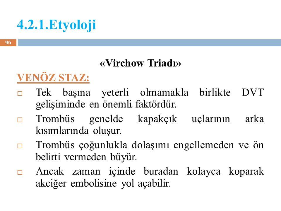 4.2.1.Etyoloji «Virchow Triadı» VENÖZ STAZ: