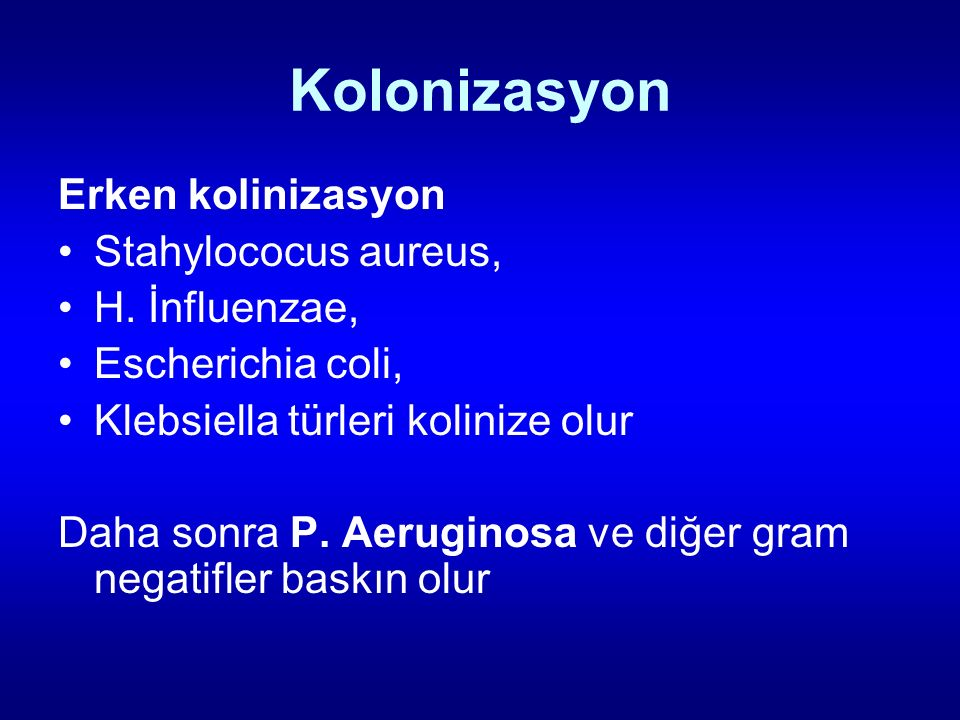 Kolonizasyon Erken kolinizasyon Stahylococus aureus, H. İnfluenzae,