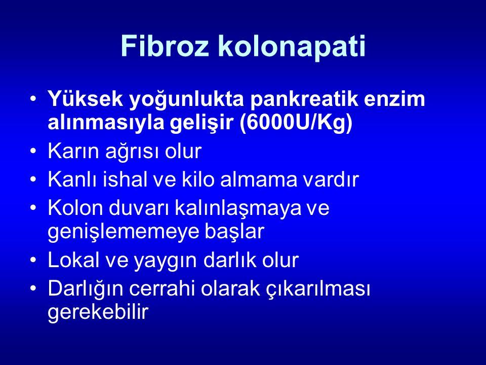 Fibroz kolonapati Yüksek yoğunlukta pankreatik enzim alınmasıyla gelişir (6000U/Kg) Karın ağrısı olur.