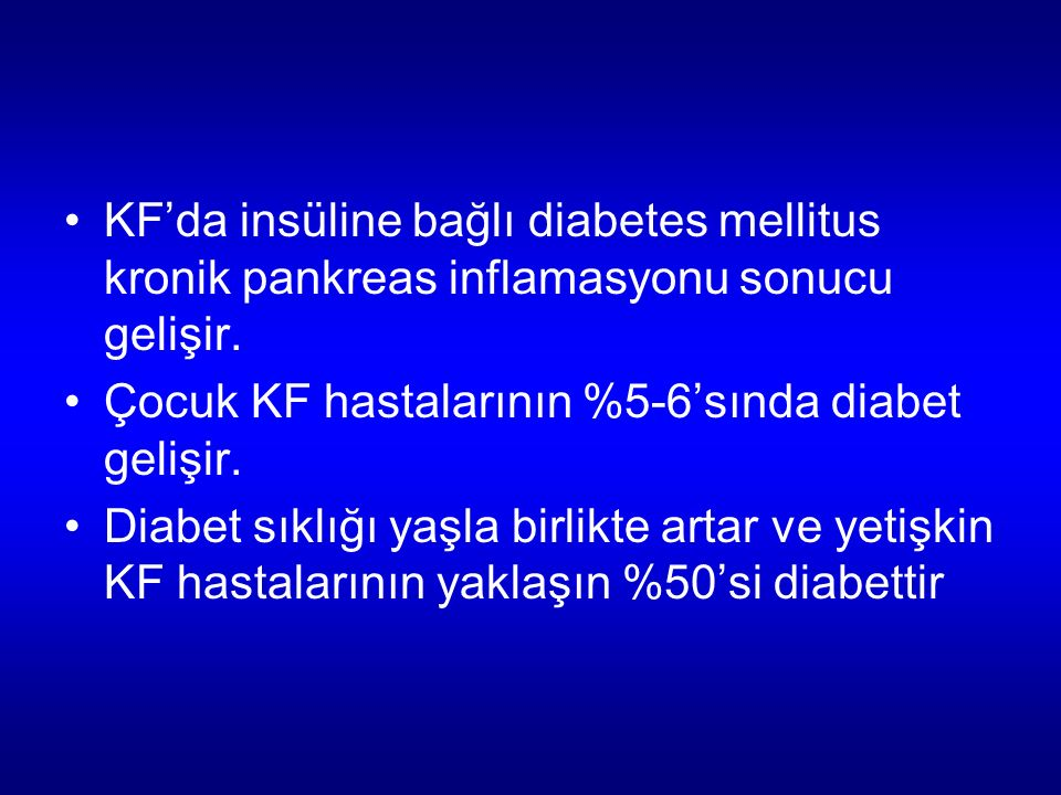 KF'da insüline bağlı diabetes mellitus kronik pankreas inflamasyonu sonucu gelişir.