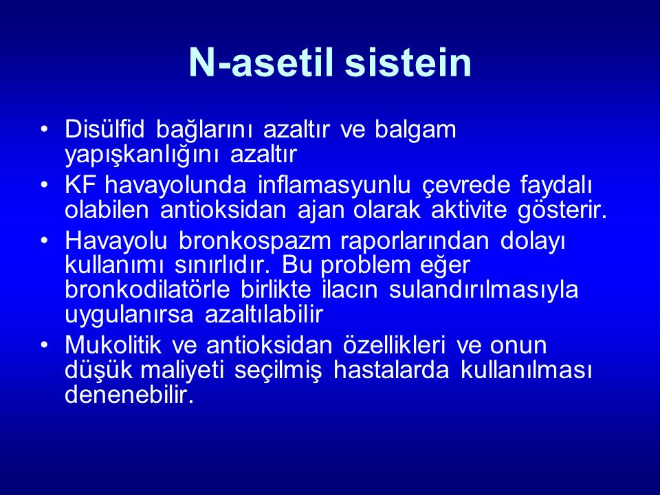 N-asetil sistein Disülfid bağlarını azaltır ve balgam yapışkanlığını azaltır.