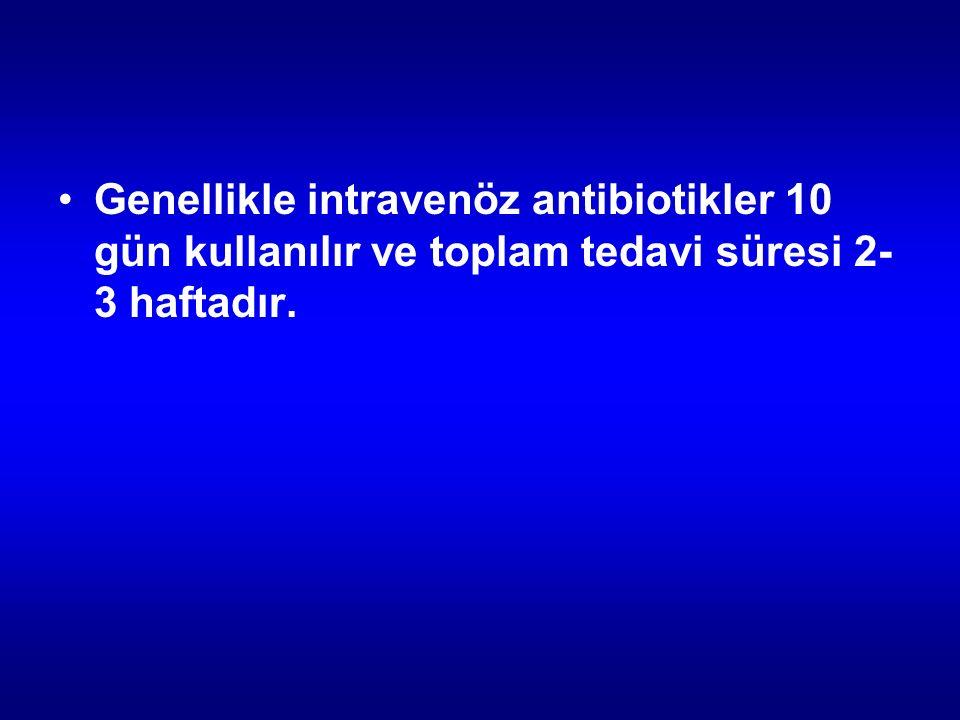 Genellikle intravenöz antibiotikler 10 gün kullanılır ve toplam tedavi süresi 2-3 haftadır.