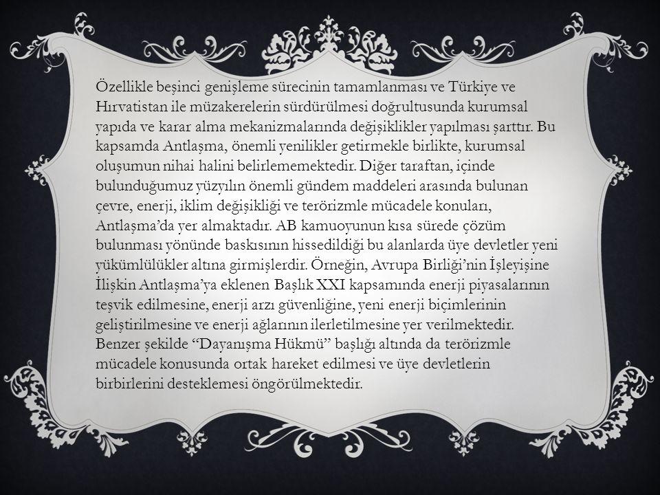 Özellikle beşinci genişleme sürecinin tamamlanması ve Türkiye ve Hırvatistan ile müzakerelerin sürdürülmesi doğrultusunda kurumsal yapıda ve karar alma mekanizmalarında değişiklikler yapılması şarttır. Bu