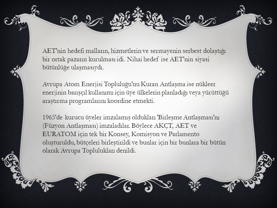AET nin hedefi malların, hizmetlerin ve sermayenin serbest dolaştığı bir ortak pazarın kurulması idi. Nihai hedef ise AET nin siyasi bütünlüğe ulaşmasıydı.