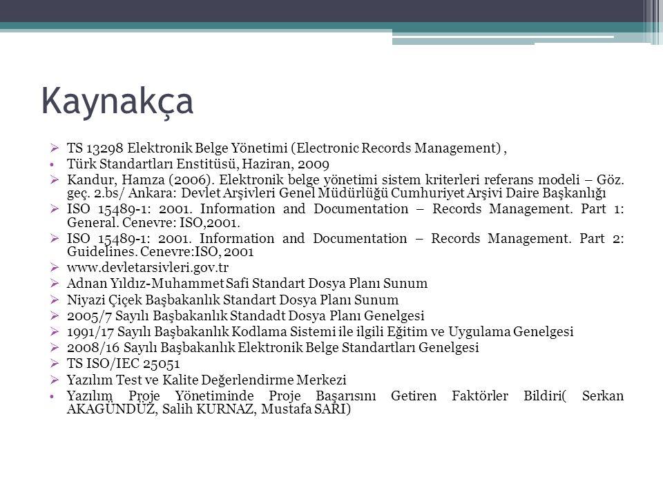 Kaynakça TS 13298 Elektronik Belge Yönetimi (Electronic Records Management) , Türk Standartları Enstitüsü, Haziran, 2009.