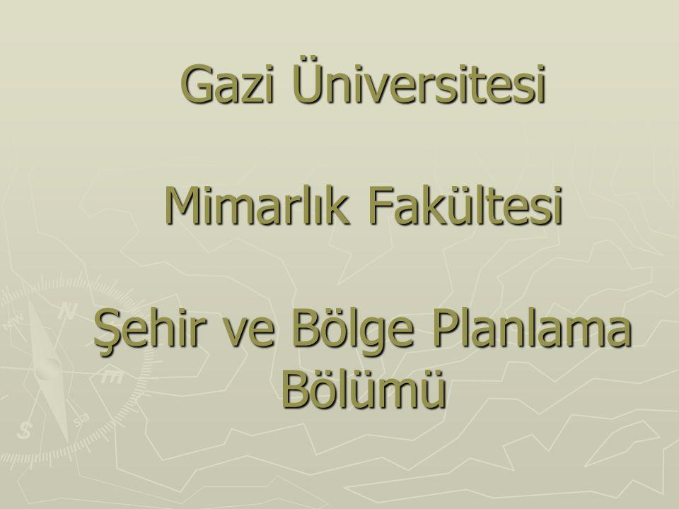 Gazi Üniversitesi Mimarlık Fakültesi Şehir ve Bölge Planlama Bölümü