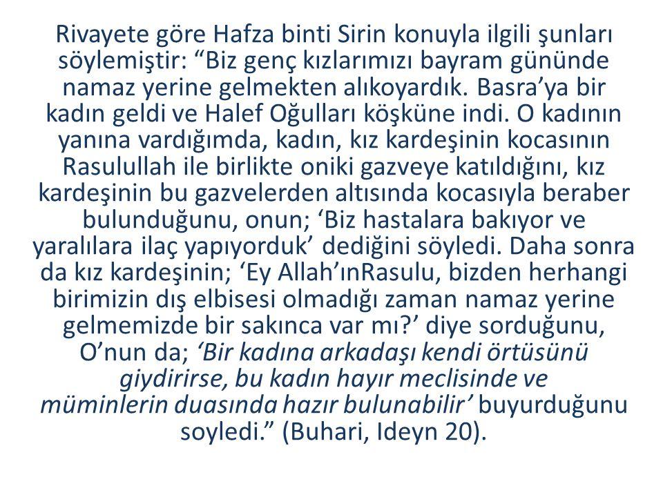 Rivayete göre Hafza binti Sirin konuyla ilgili şunları söylemiştir: Biz genç kızlarımızı bayram gününde namaz yerine gelmekten alıkoyardık.