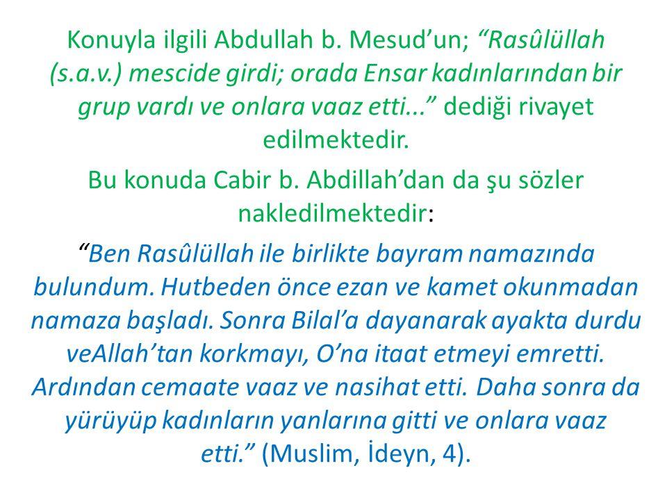 Bu konuda Cabir b. Abdillah'dan da şu sözler nakledilmektedir: