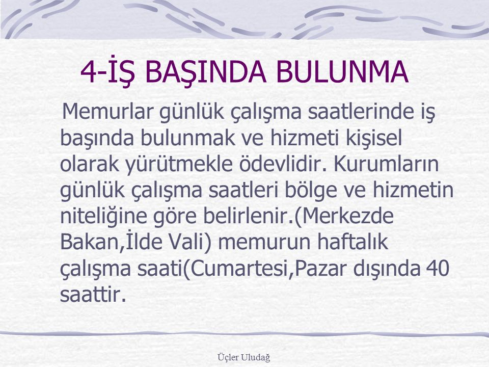 4-İŞ BAŞINDA BULUNMA