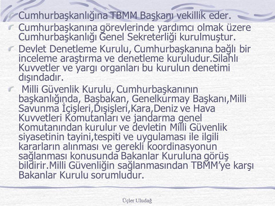 Cumhurbaşkanlığına TBMM Başkanı vekillik eder.
