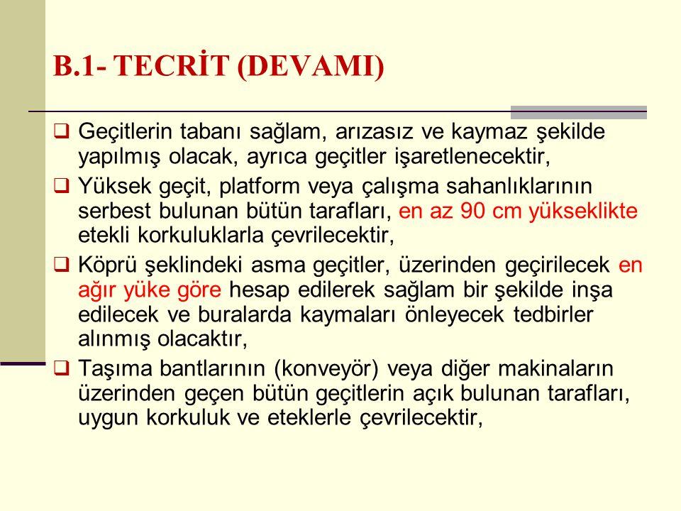 B.1- TECRİT (DEVAMI) Geçitlerin tabanı sağlam, arızasız ve kaymaz şekilde yapılmış olacak, ayrıca geçitler işaretlenecektir,