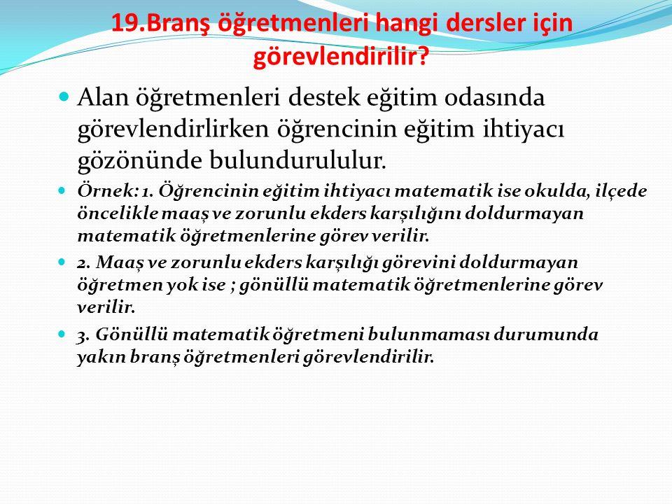 19.Branş öğretmenleri hangi dersler için görevlendirilir