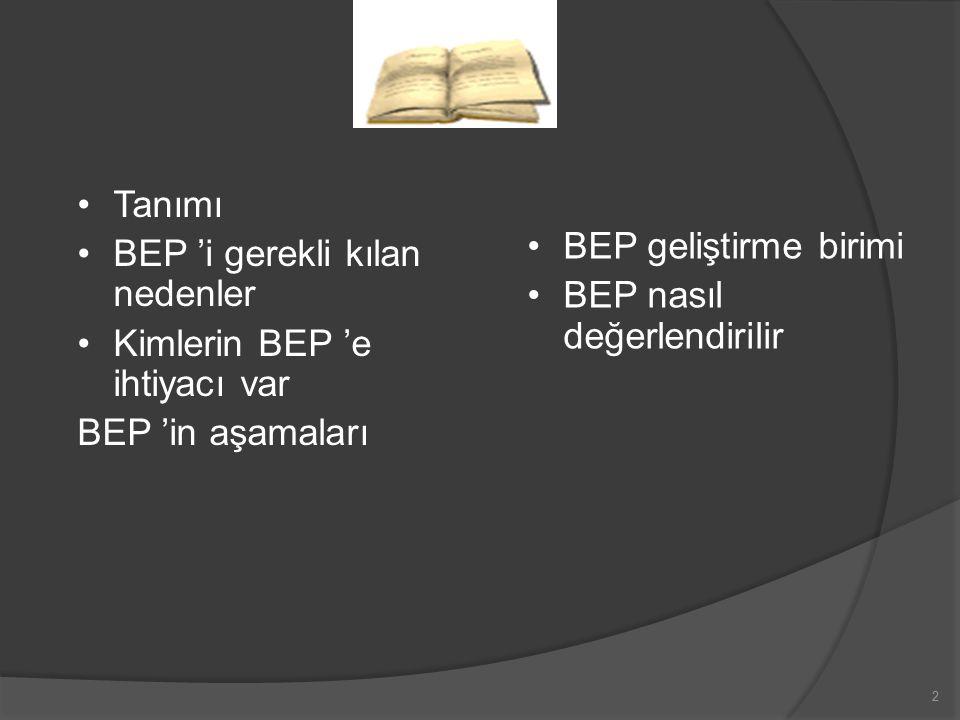 BEP geliştirme birimi BEP nasıl değerlendirilir. Tanımı. BEP 'i gerekli kılan nedenler. Kimlerin BEP 'e ihtiyacı var.