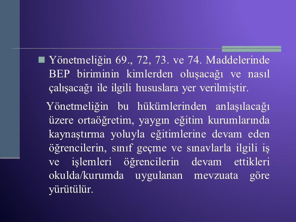 Yönetmeliğin 69., 72, 73. ve 74. Maddelerinde BEP biriminin kimlerden oluşacağı ve nasıl çalışacağı ile ilgili hususlara yer verilmiştir.