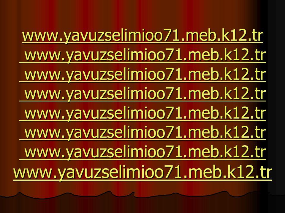 www. yavuzselimioo71. meb. k12. tr www. yavuzselimioo71. meb. k12