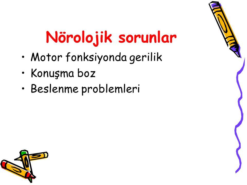 Nörolojik sorunlar Motor fonksiyonda gerilik Konuşma boz