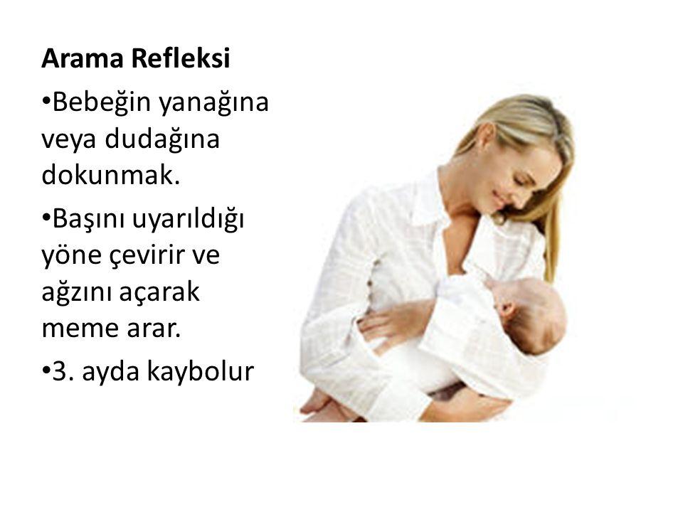 Arama Refleksi Bebeğin yanağına veya dudağına dokunmak. Başını uyarıldığı yöne çevirir ve ağzını açarak meme arar.