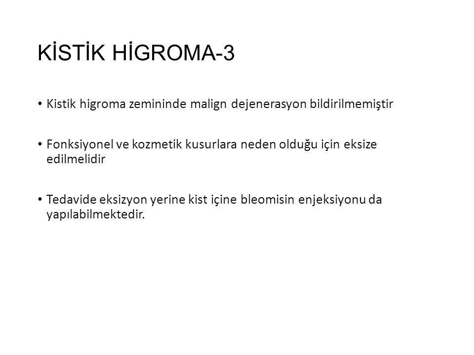 KİSTİK HİGROMA-3 Kistik higroma zemininde malign dejenerasyon bildirilmemiştir.