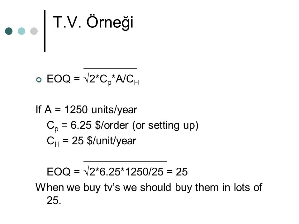T.V. Örneği _________ EOQ = √2*Cp*A/CH If A = 1250 units/year