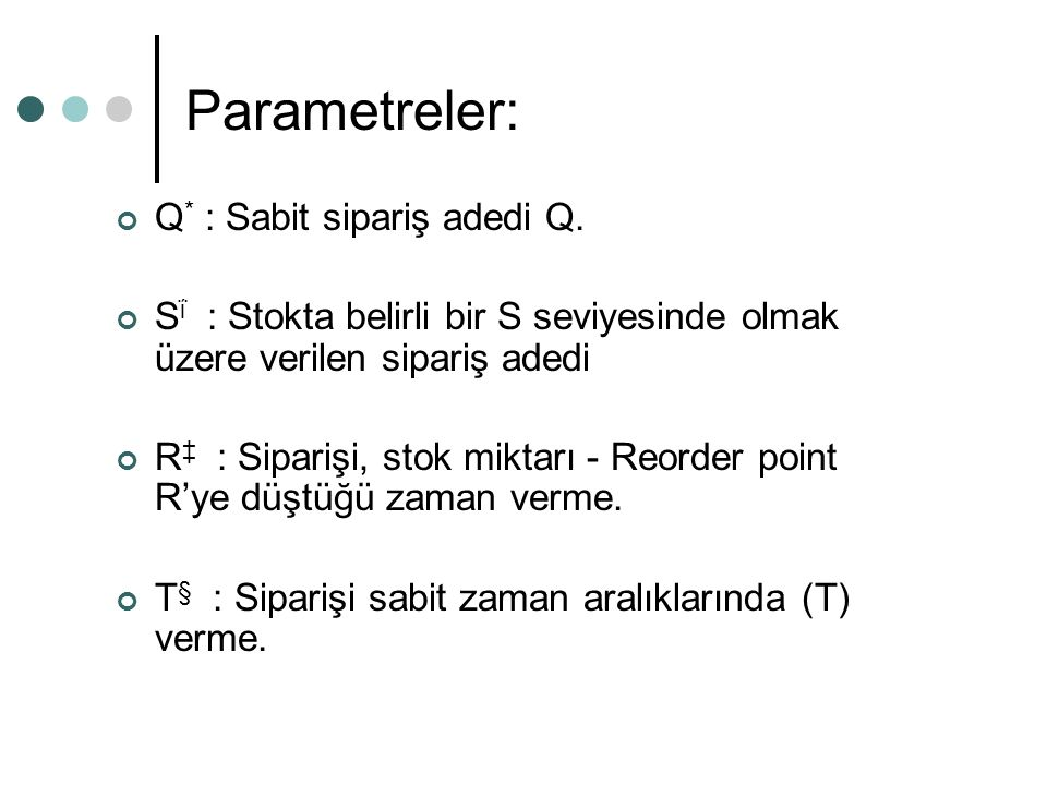 Parametreler: Q* : Sabit sipariş adedi Q.