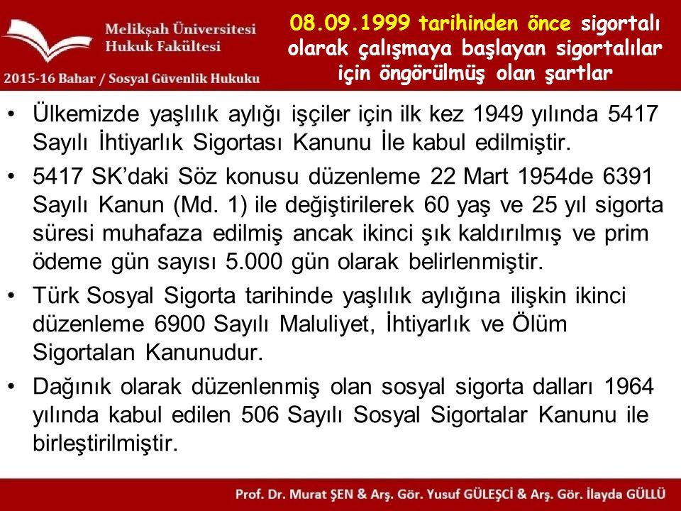 08.09.1999 tarihinden önce sigortalı olarak çalışmaya başlayan sigortalılar için öngörülmüş olan şartlar